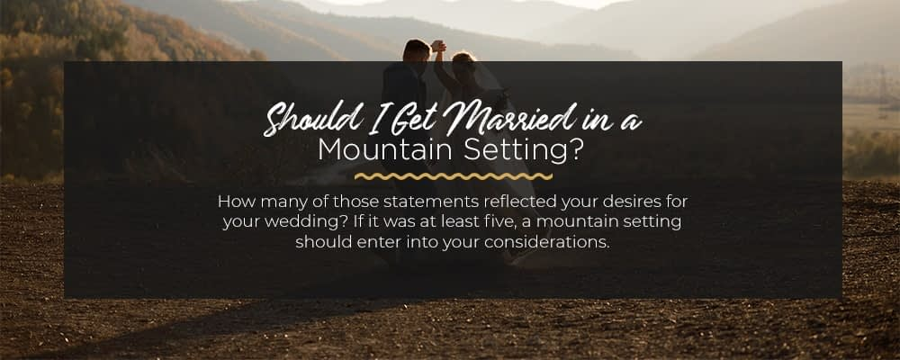 Should-I-Get-Married-in-a-Mountain-Setting