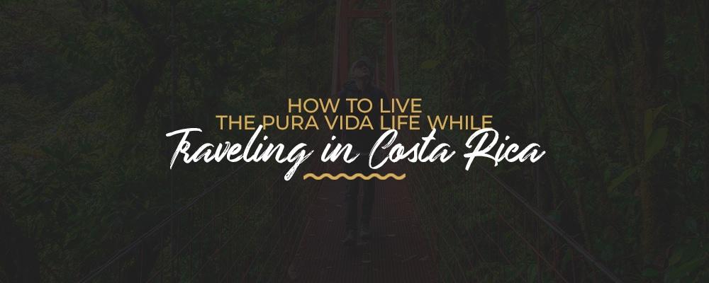 How to Live Pura Vida life